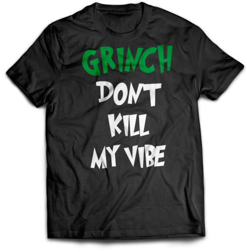 Grinch Don't Kill my Vibe
